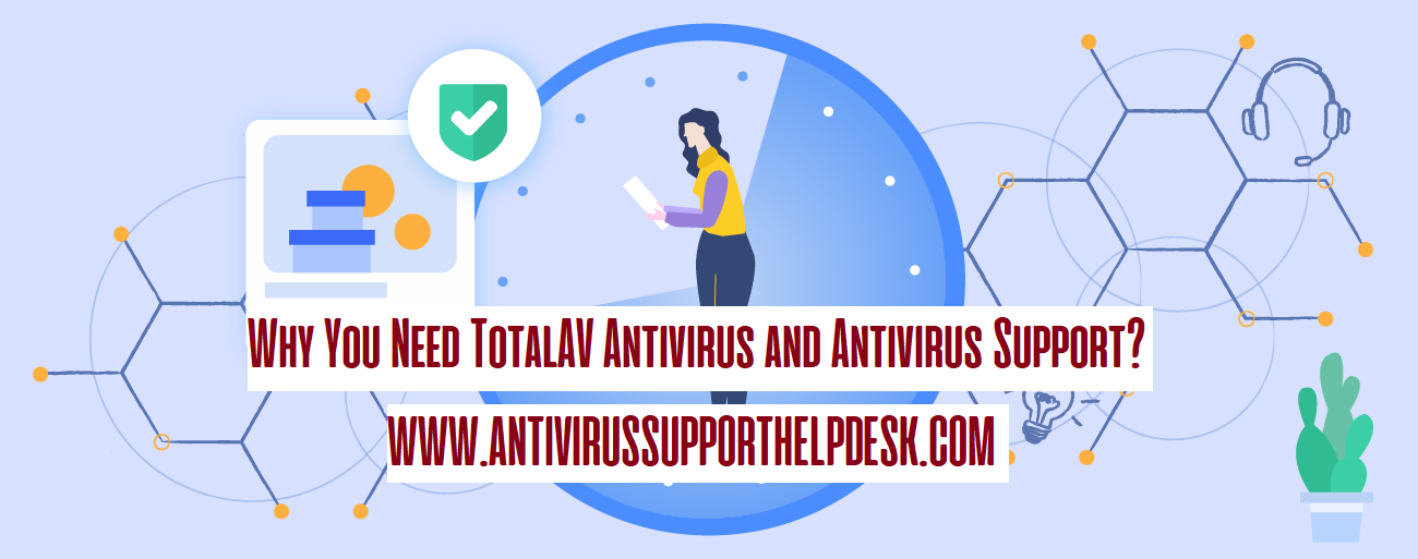 Why You Need TotalAV Antivirus and Antivirus Support?