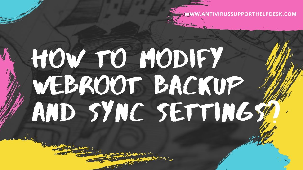How to modify WEBROOT backup and sync settings_