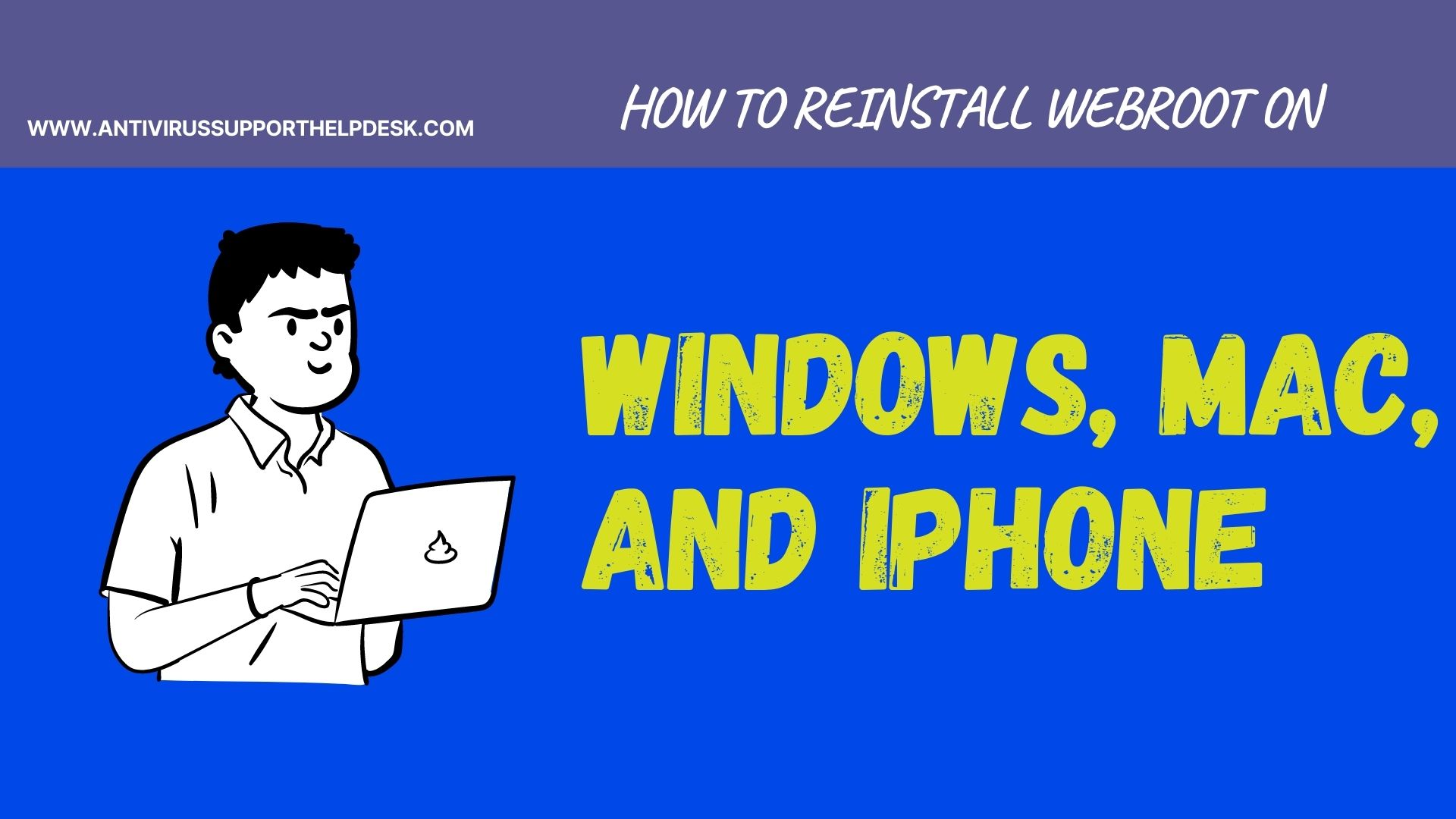 HOW TO REINSTALL WEBROOT ON WINDOWS, MAC, AND IPHONE